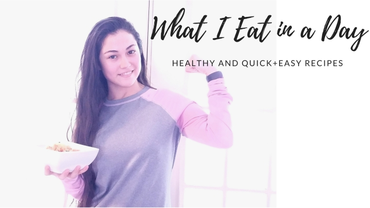 What I Eat in a Day (Healthy/QuickRecipes)