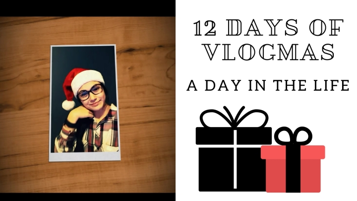 12 Days of Vlogmas (Day in the Life)