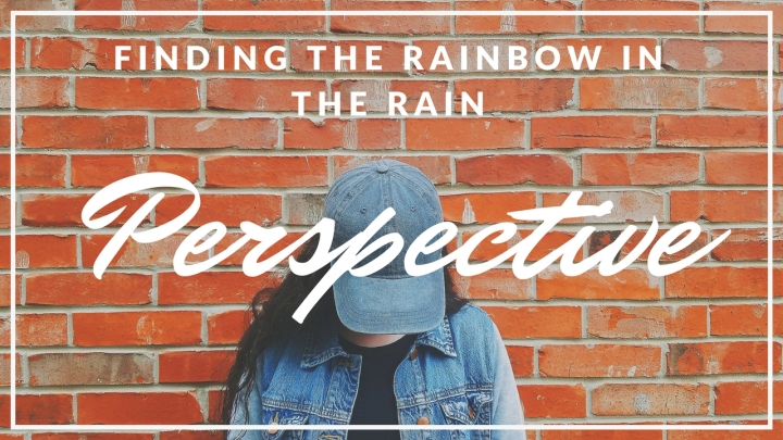 Perspective {Finding the Rainbow in the Rain}