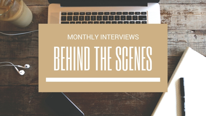 Behind the Scenes (Monthly Interviews)