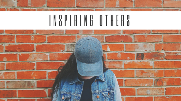 INSPIRING OTHERS…by being YOU!