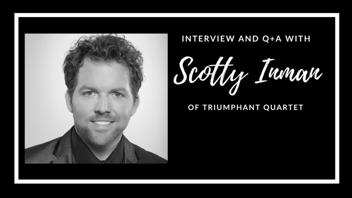 Interview and Q+A with Scotty Inman {Of Triumphant Quartet}
